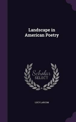 Landscape in American Poetry by Lucy Larcom