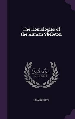 The Homologies of the Human Skeleton by Holmes Coote