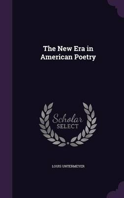 The New Era in American Poetry by Louis Untermeyer