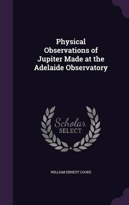 Physical Observations of Jupiter Made at the Adelaide Observatory by William Ernest Cooke