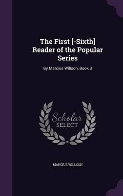 The First [-Sixth] Reader of the Popular Series By Marcius Willson, Book 3 by Marcius Willson