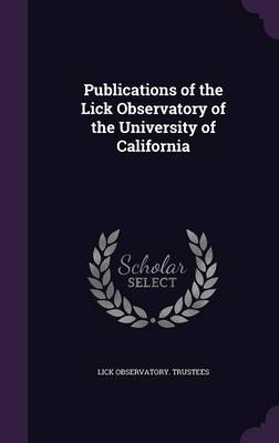 Publications of the Lick Observatory of the University of California by Lick Observatory Trustees