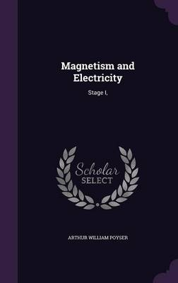 Magnetism and Electricity Stage I, by Arthur William Poyser