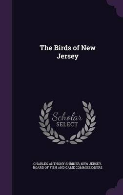 The Birds of New Jersey by Charles Anthony Shriner, New Jersey Board of Fish and Game Commi