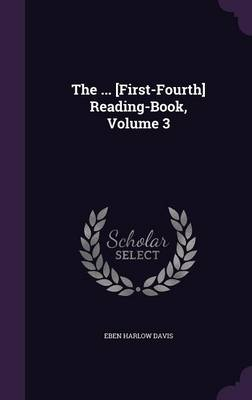 The ... [First-Fourth] Reading-Book, Volume 3 by Eben Harlow Davis