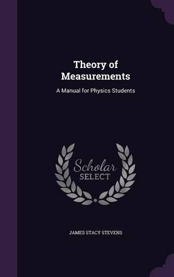 Theory of Measurements A Manual for Physics Students by James Stacy Stevens