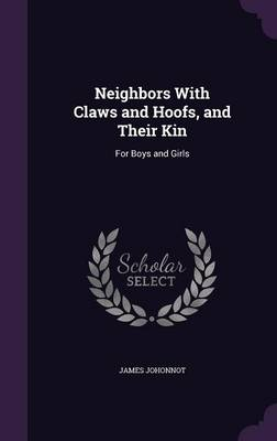 Neighbors with Claws and Hoofs, and Their Kin For Boys and Girls by James Johonnot