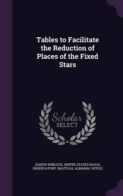 Tables to Facilitate the Reduction of Places of the Fixed Stars by Joseph Winlock, United States Naval Observatory Nautica