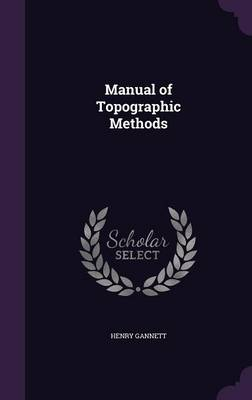 Manual of Topographic Methods by Henry Gannett