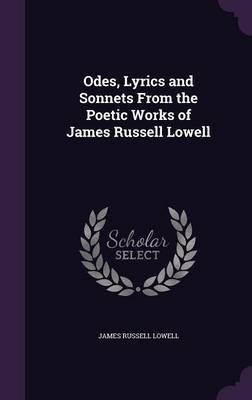 Odes, Lyrics and Sonnets from the Poetic Works of James Russell Lowell by James Russell Lowell