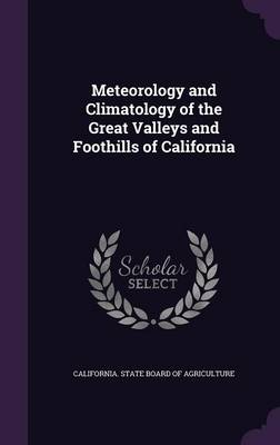Meteorology and Climatology of the Great Valleys and Foothills of California by California State Board of Agriculture