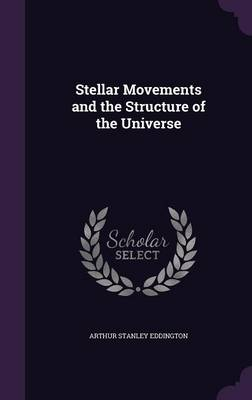 Stellar Movements and the Structure of the Universe by Arthur Stanley, Sir Eddington