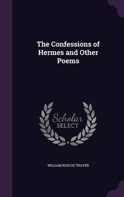 The Confessions of Hermes and Other Poems by William Roscoe Thayer