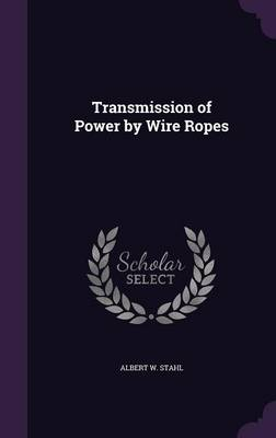 Transmission of Power by Wire Ropes by Albert W Stahl