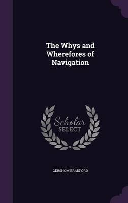 The Whys and Wherefores of Navigation by Gershom Bradford