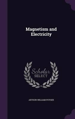 Magnetism and Electricity by Arthur William Poyser