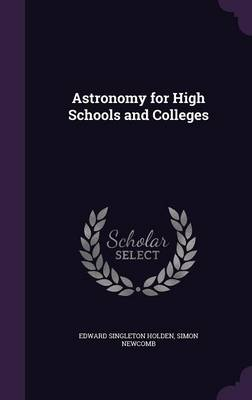 Astronomy for High Schools and Colleges by Edward Singleton Holden, Simon Newcomb