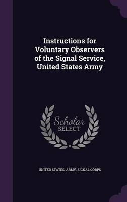 Instructions for Voluntary Observers of the Signal Service, United States Army by United States Army Signal Corps