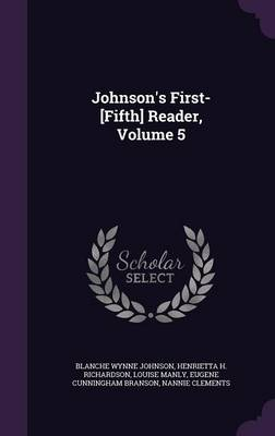 Johnson's First-[Fifth] Reader, Volume 5 by Blanche Wynne Johnson, Henrietta H Richardson, Louise Manly