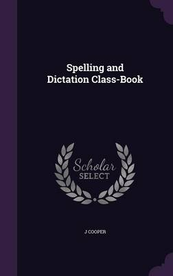 Spelling and Dictation Class-Book by J, Dr Cooper