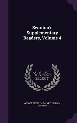 Swinton's Supplementary Readers, Volume 4 by George Rhett Cathcart, William Swinton