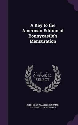 A Key to the American Edition of Bonnycastle's Mensuration by John Bonnycastle, Benjamin Hallowell, James, Fra Ryan