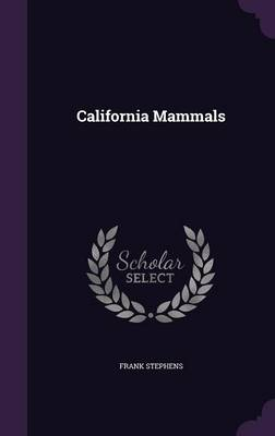 California Mammals by Frank Stephens