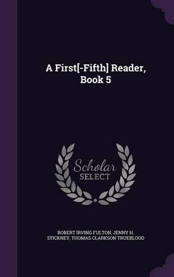 A First[-Fifth] Reader, Book 5 by Robert Irving Fulton, Jenny H Stickney, Thomas Clarkson Trueblood