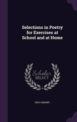 Selections in Poetry for Exercises at School and at Home by Epes Sargent