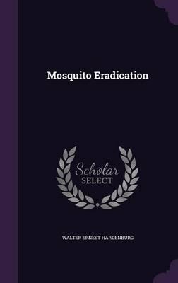 Mosquito Eradication by Walter Ernest Hardenburg