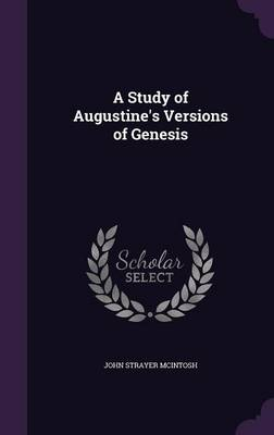 A Study of Augustine's Versions of Genesis by John Strayer McIntosh