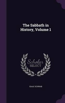 The Sabbath in History, Volume 1 by Isaac Schwab