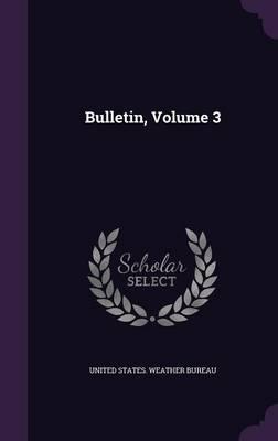 Bulletin, Volume 3 by United States Weather Bureau