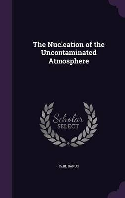 The Nucleation of the Uncontaminated Atmosphere by Carl Barus
