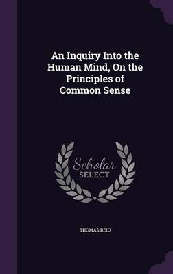An Inquiry Into the Human Mind, on the Principles of Common Sense by Thomas Reid