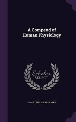 A Compend of Human Physiology by Albert Philson Brubaker