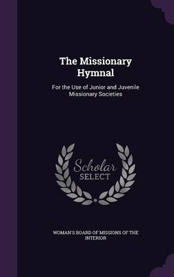 The Missionary Hymnal For the Use of Junior and Juvenile Missionary Societies by Woman's Board of Missions of the Interio