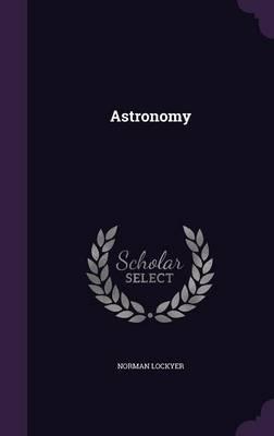 Astronomy by Norman, Sir Lockyer