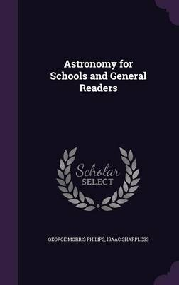 Astronomy for Schools and General Readers by George Morris Philips, Isaac Sharpless