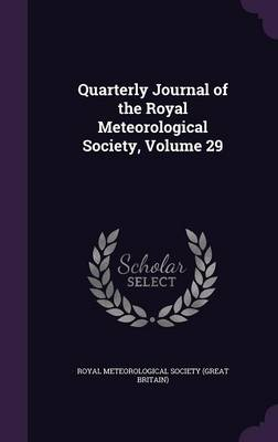 Quarterly Journal of the Royal Meteorological Society, Volume 29 by Royal Meteorological Society (Great Brit