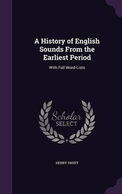 A History of English Sounds from the Earliest Period With Full Word-Lists by Henry Sweet