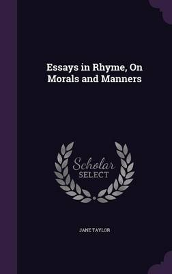 Essays in Rhyme, on Morals and Manners by Jane (University of Newcastle Australia) Taylor