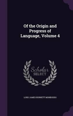 Of the Origin and Progress of Language, Volume 4 by Lord James Burnett Monboddo