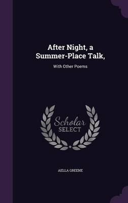 After Night, a Summer-Place Talk, With Other Poems by Aella Greene