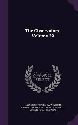 The Observatory, Volume 29 by Nasa Astrophysics Data System Abstract S, Royal Astronomical Society (Gran Bretan