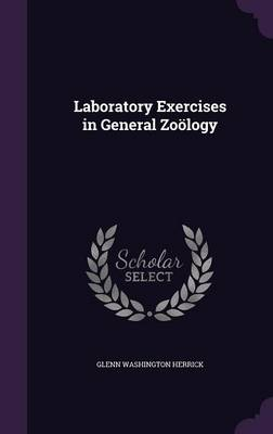 Laboratory Exercises in General Zoology by Glenn Washington Herrick