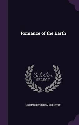 Romance of the Earth by Alexander William Bickerton