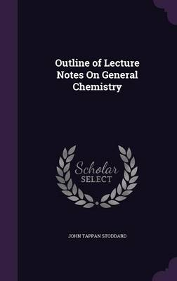 Outline of Lecture Notes on General Chemistry by John Tappan Stoddard