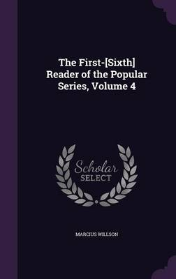 The First-[Sixth] Reader of the Popular Series, Volume 4 by Marcius Willson