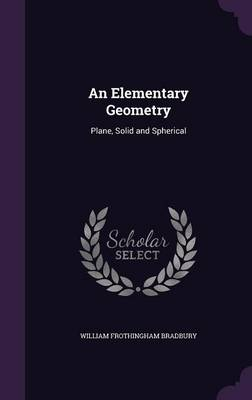 An Elementary Geometry Plane, Solid and Spherical by William Frothingham Bradbury